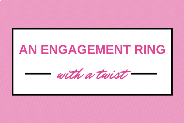 An Engagement Ring With a Twist