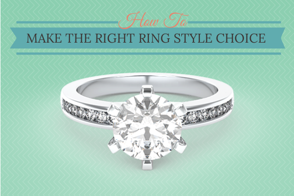 How To Make the Right Ring Style Choice